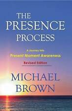 The Presence Process: A Journey Into Present Moment Awareness by Michael Brown