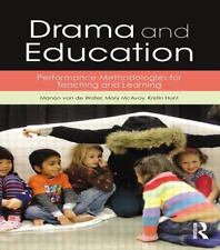 Drama and Education : Performance Methodologies for Teaching and Learning: By...