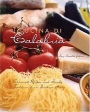 Cucina Di Calabria: Treasured Recipes and Family Traditions from Southern Italy