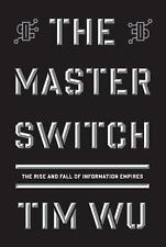 The Master Switch: The Rise and Fall of Information Empires Borzoi Books