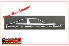 Decal, Suits LX/ UC Torana Hatchback..  Once you go Hatch, you won't go Back!