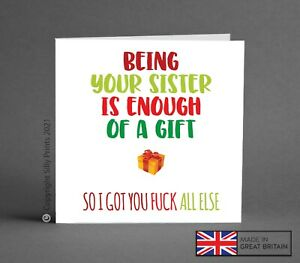 FUNNY CHRISTMAS CARD being your sister enough of a gift friend brother rude K11c