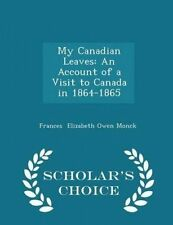 My Canadian Leaves An Account Visit Canada in 1864-1865  by Elizabeth Owen Monck