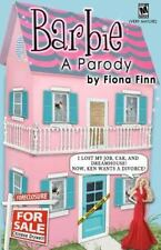 Barbie: a Parody : I Lost My Job, Car, and Dreamhouse! Now, Ken Wants a...