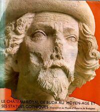 LE CHATEAU ROYAL DE BUDA AU MOYEN AGE ET SES STATUES GOTHIQUES   */*