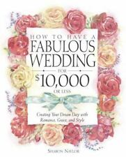 How to Have a Fabulous Wedding for $10,000 or Less : Creating Your Dream Day...