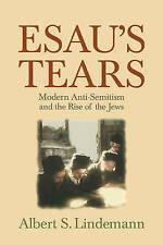 Esau's Tears: Modern Anti-Semitism and the Rise of the Jews by Lindemann, Alber