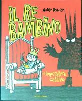 IL RE BAMBINO E L'IMPERATORE CATTIVO. EDIZ. ILLUSTRATA  RILEY ANDY MONDADORI