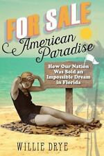 For Sale American Paradise: How Our Nation Was Sold an Impossible Dream in Flori