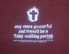 God Jesus Christ more powerful seven day waiting period t shirt L cross church