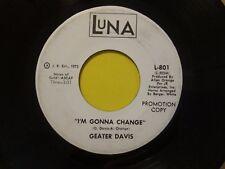 Geater Davis I'm Gonna Change b/w I've Got To Pay The Price Luna Promo Rare 45