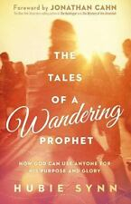 The Tales of A Wandering Prophet: How God Can Use Anyone for His Purpose and Glo