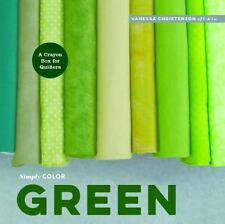 Simply Color: Green : A Crayon Box for Quilters by Vanessa Christenson (2015, Ha