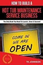 How to Build a Hot Tub Maintenance Service Business (Special Edition) : The...
