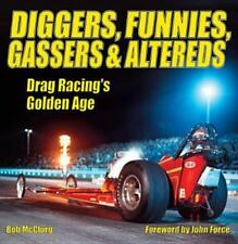 Diggers, Funnies, Gassers and Altereds : Drag Racing's Golden Age by Bob...