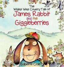 The Wild West Country Tale of James Rabbit and the Giggleberries By Babette Col