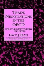 Trade Negotiations in the Oecd: Structures, Institutions and States (A Publicat