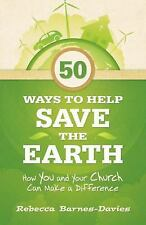 50 Ways to Help Save the Earth: How You and Your Church Can Make a Difference, B