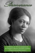 Perseverance: A History of African Americans in Oregon's Marion and Polk Countie