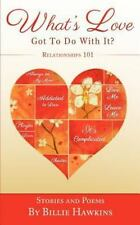 What's Love Got to Do with It? Relationships 101 by Billie Hawkins (2012,...