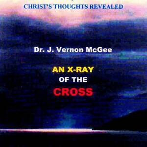 J. Vernon McGee - X-RAY OF THE CROSS - Christ's Thoughts Revealed - CD