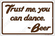 """Trust me, you can dance. -Beer 12"""" x 8"""" Aluminum Sign Made in the USA"""