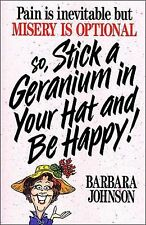 Stick a Geranium in Your Hat and Be Happy by Barbara Johnson (1990, Paperback)
