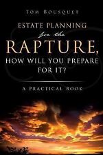 The Rapture, How Will You Prepare for It? : A Practical Book by Tom Bousquet...