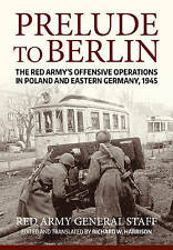 Prelude to Berlin: The Red Army's Offensive Operations in Poland and Eastern Ger