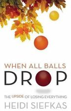 When All Balls Drop: The Upside of Losing Everything (Paperback or Softback)