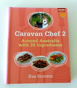 Caravan Chef 2 Around Australia 30 Ingredients Hardcover Cookbook by Eva Stovern