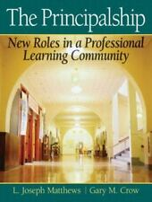 The Principalship: New Roles in a Professional Learning Community, Joe Matthews,