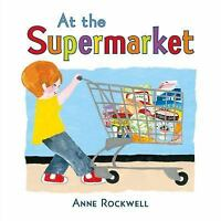 At the Supermarket: By Rockwell, Anne Rockwell, Anne