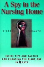 A Spy in the Nursing Home : Inside Tips and Tactics for Choosing the Right One i