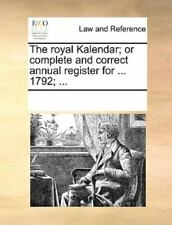The Royal Kalendar; Or Complete And Correct Annual Register For ... 1792; ......