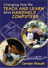 Changing How We Teach and Learn with Handheld Computers: By Carolyn Staudt