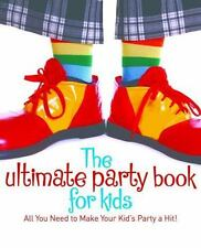 The Ultimate Party Book for Kids: All you need to make your party a hit!, Rice,