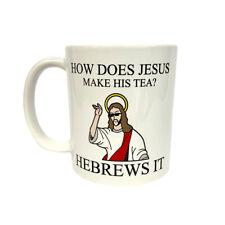 How Does Jesus Make His Tea? Hebrews It 11 oz Coffee Mug  X-Mas Christmas Gift