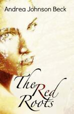 The Red Roots by Andrea Johnson Beck (2015, Paperback)