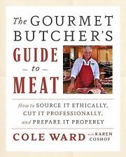 The Gourmet Butcher's Guide to Meat: How to Source it Ethically, Cut it Professi