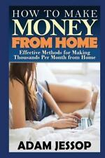 How to Make Money from Home : Effective Methods for Making Thousands per...
