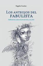 Los Anteojos Del Fabulista : Reflexiones Sobre el Arte de Leer y Escribir by...