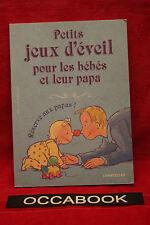 Petits Jeux d'Eveil pour les Bebes et Leur Papa - Nel Kleverlaan