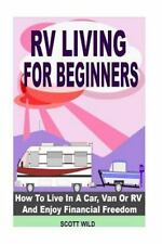 RV Living for Beginners : How to Live in a Car, Van or RV and Enjoy Financial...
