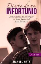 Diario de un Infortunio : Una Historia de Amor Gay en la Enfermedad by Manuel...