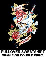 LOVE KILLS ALWAYS SKULL CROSS BONE ROSE KNIFE BIKER TATTOO SWEATSHIRT 64