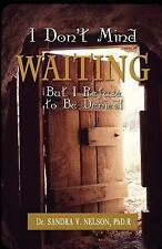 I Don't Mind Waiting but, I Refuse to Be Denied! by Sandra Nelson (2015,...