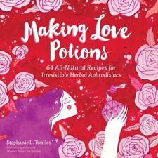 Making Love Potions - 64 All-Natural Recipes for Irresistible Herbal Aphrodisiac