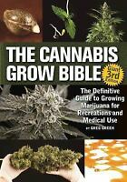 The Cannabis Grow Bible: The Definitive Guide to Growing Marijuana for Recreatio
