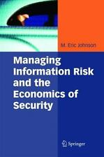 Managing Information Risk and the Economics of Security by M. Eric Johnson...